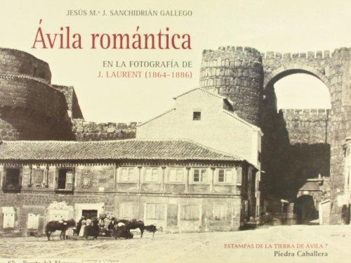 9788461358595: Ávila romantica: la ciudad monumental, artistica y pintoresca en la fotografia de j. laurent (1864-1886)