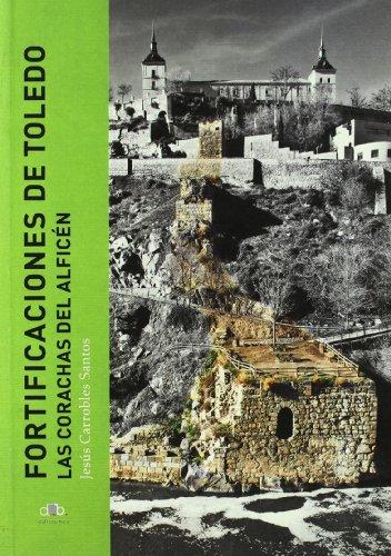 9788461370832: Fortificaciones de Toledo. las Corachas del Alficen
