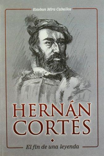 9788461380664: Hernan Cortes: El Fin de Una Leyenda