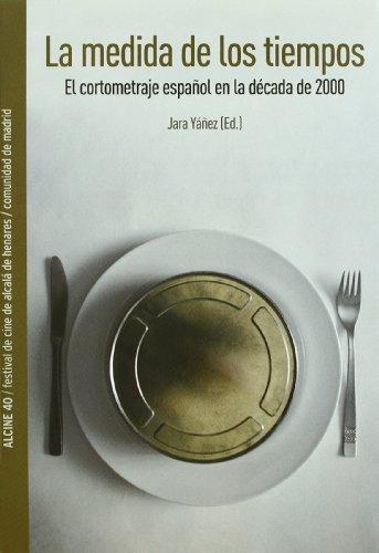 9788461448500: La medida de los tiempos : el cortometraje español en la década de 2000