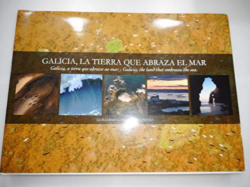 9788461453825: Galicia la tierra que abraza el mar