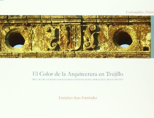 9788461465521: El Color de La Arquitectura En Trujillo: Pintura de Fachadas, Esgrafiados y Pintura Mural Durante El Renacimiento