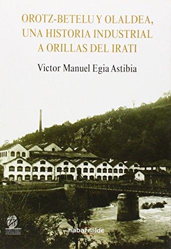 9788461521333: Orotz-betelu y olaldea, una historia industrial a orillas del irati