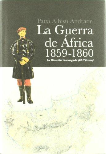 9788461529018: Guerra De Africa 1859-1860, La - La Division Vascongada (2º Tercio)