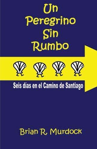 9788461540099: Un Peregrino sin Rumbo: Seis dias en el Camino de Santiago (Spanish Edition)