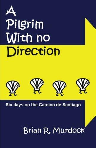9788461540600: A Pilgrim with no Direction: Six days on the Camino de Santiago