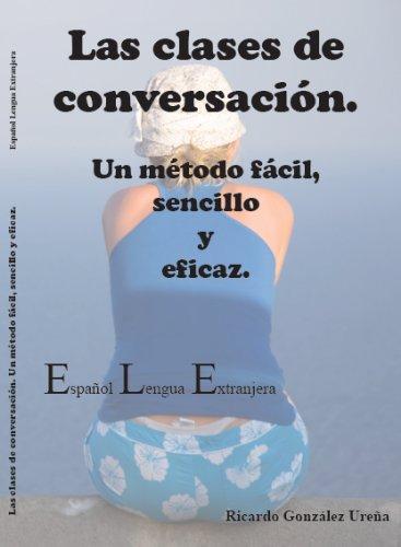 9788461549344: Las clases de conversación. Un método fácil, sencillo y eficaz. (E.L.E.) (Las clases de conversación.)