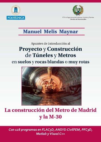 9788461553310: Apuntes de introducción al proyecto y construcción de túneles y metros en suelos y rocas blandas o muy rotas. La construcción del Metro de Madrid y la ... ANSYS-CivilFEM, PFC3D, Matlab y Visual C++