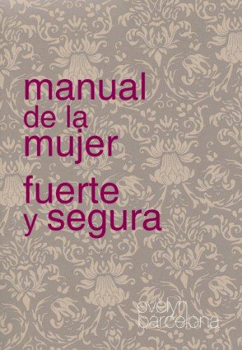 9788461555208: Manual De La Mujer Fuerte Y Segura (Con dedicatoria firmada por la autora)