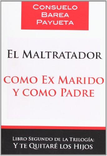 9788461594801: El maltratador como ex marido y como padre (Spanish Edition)