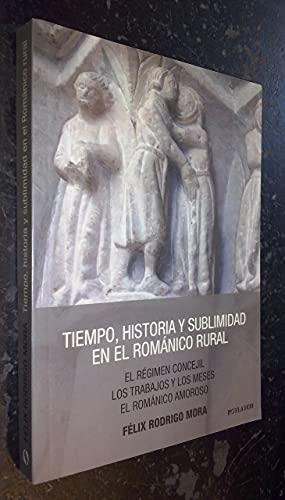 9788461595488: Tiempo, historia y sublimidad en el Románico Rural : el régimen concejil, los trabajos y los meses, el románico amoroso