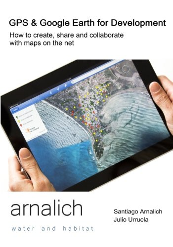 9788461602353: GPS and Google Earth for Development: How to create, share and collaborate with maps on the net