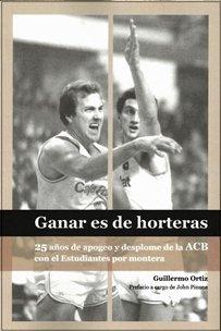 Imagen de archivo de Ganar Es De Horteras. 25 Años De Apogeo Y Desplome De La Acb Con El Estudiantes Por Montera a la venta por RecicLibros