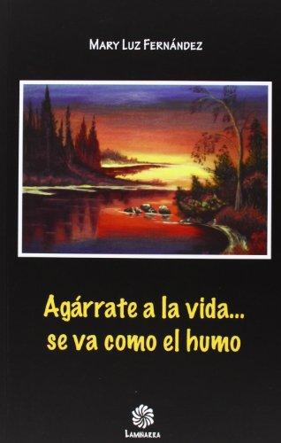 Agarrate A La Vida. Se Va Como: Mary Luz Fernandez