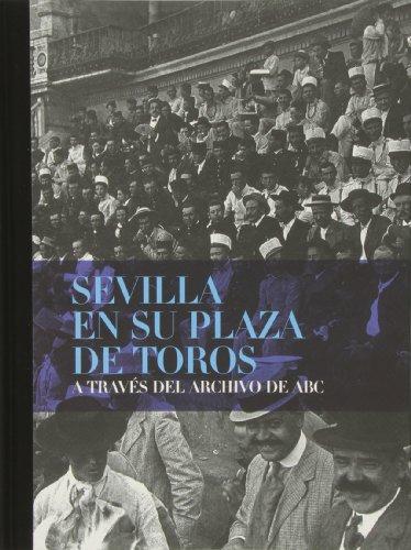 9788461657247: Sevilla En Su Plaza De Toros A Través Del Archivo De ABC