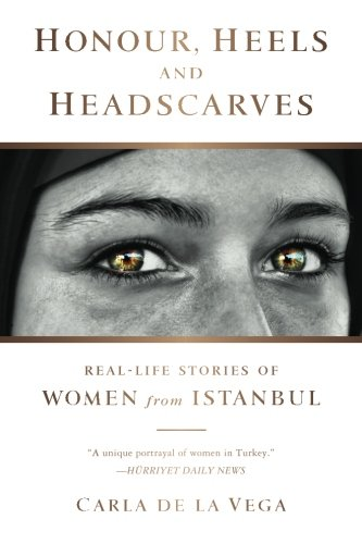 9788461660582: Honour, Heels and Headscarves: Real-Life stories of Women from Istanbul