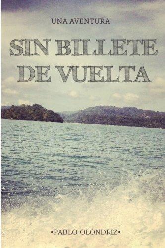 Sin Billete de Vuelta: Una Aventura Que: Olondriz, Pablo