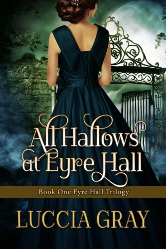 All Hallows at Eyre Hall: The breathtaking: Luccia Gray