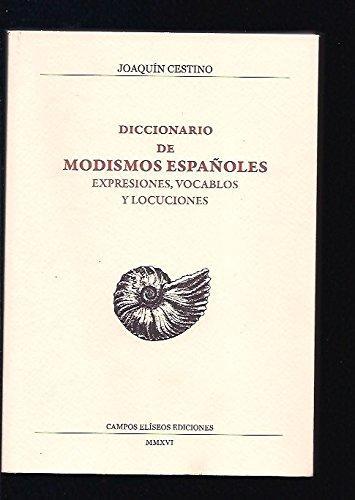 DICCIONARIO DE MODISMOS ESPAÑOLES EXPRESIONES, VO.: JOAQUÍN CESTINO PÉREZ