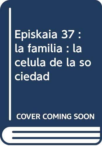 Episkaia 37: La familia: La célula de: Barrios González, María