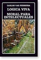 Logica viva ; Moral para intelectuales (Biblioteca: Vaz Ferreira, Carlos