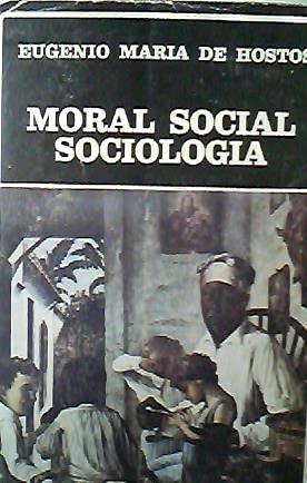 Moral Social Sociologia - Prologo y Cronología: De Hostos, Eugenio