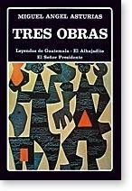 Tres Obras - Leyendas De Guatemala, El: Miguel Angel Asturias