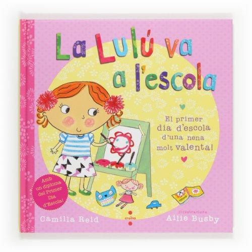 9788466131889: La Lulú Va A L' Escola. El Primer Dia D' Escola D' Una Nena Molt Valenta!
