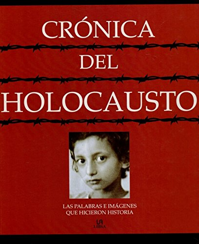 9788466202602: Cronica Del Holocausto : Las Palabras E Imagenes Que Hicieron Historia / Chronicle of the Holocaust (Spanish Edition)