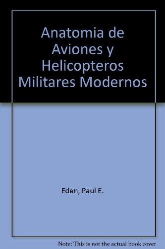 9788466206211: Anatomia de Aviones y Helicopteros Militares Modernos (Spanish Edition)