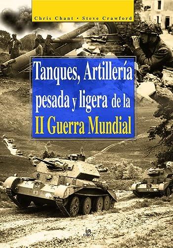 9788466206228: Tanques, Artillería Pesada y Ligera de la II Guerra Mundial (Máquinas de Guerra)