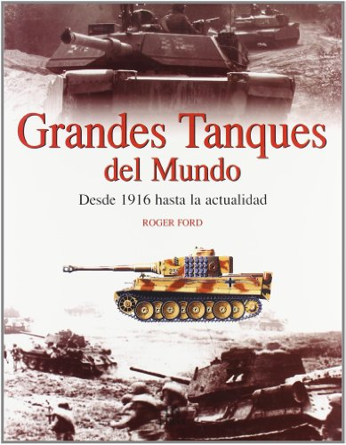 9788466206235: Grandes tanques del mundo : Desde 1916 hasta la actualidad / Great Tanks Of The World : From 1916 To Today: From 1916 To Today (Spanish Edition)
