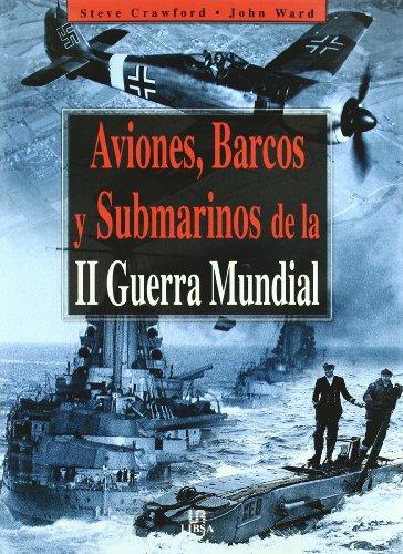 9788466206273: Aviones, Barcos y Submarinos de la II Guerra Mundial (Máquinas de Guerra)