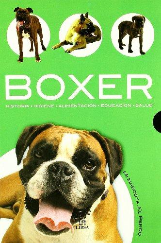 9788466209007: Boxer: Historia, Higiene, Alimentación, Educación, Salud / History, Hygiene, Food, Education, Health (Mi Mascota El Perro / My Pet Dog) (Spanish Edition)