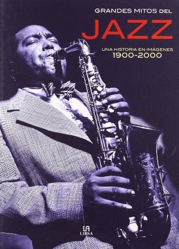 9788466210003: Grandes Mitos del Jazz: Una Historia en Imágenes 1900-2000 (Grandes Músicos)