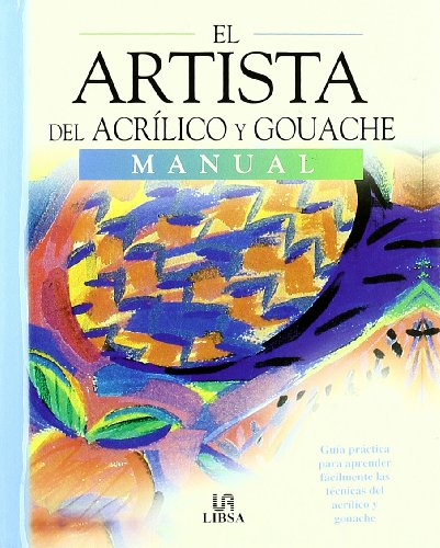 9788466210492: El Artista Del Acrilico Y Gouache/ the Acrilic Paint and Water Paint: Manual (Spanish Edition)
