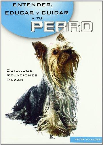 9788466211154: Entender, educar y cuidar a tu perro (Entender, Educar Y Cuidar Tu Mascota / Understand, Educate and Care for your Pet)
