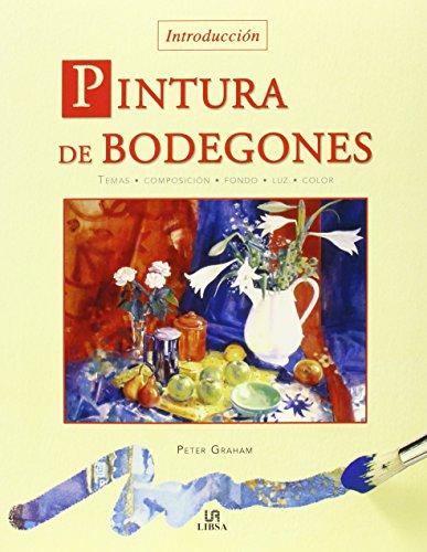 9788466212472: Pintura de Bodegones/ An Introduction to Painting Still Life (Tecnicas Artisticas / Artistic Techniques) (Spanish Edition)