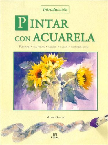 Pintar Con Acuarela - Introduccion (Tecnicas Artisticas / Artistic Techniques) (Spanish Edition) (8466212493) by Alan Oliver