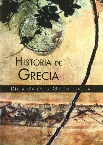 9788466213196: Historia De Grecia/ History of Greece: Dia a Dia En La Grecia Clasica / Day by Day in Classic Greece (Spanish Edition)