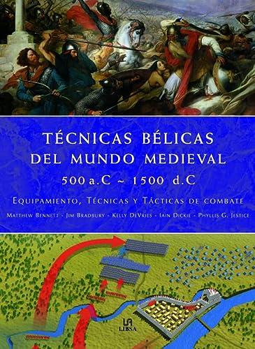 9788466213721: Técnicas Bélicas del Mundo Medieval 500 a.c.-1500 d.c.: Equipamiento, Técnicas y Tácticas de Combate