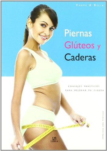 9788466216289: Piernas, glúteos y caderas / Legs, Buttocks and Hips: Consejos prácticos para mejorar tu figura / Practical Tips to Improve Your Body (Spanish Edition)
