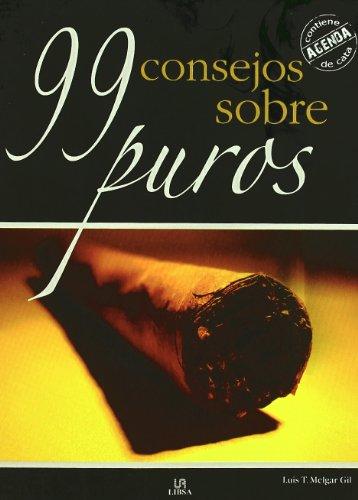 99 consejos sobre puros / 99 Advices about Cigars (Spanish Edition): Gil, Luis T. Melgar