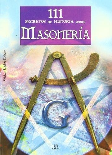 111 secretos de historia sobre masoneria/ 111 Historical Secrets About Freemasonry (Spanish Edition...