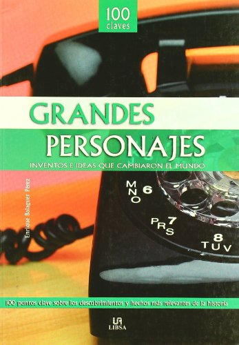 Grandes personajes/ Great Characters: Inventos e ideas que cambiaron el mundo/ Inventions and Ideas that Changed the World (100 Claves/ 100 Clues) (Spanish Edition) - Bolaguer, Enrique