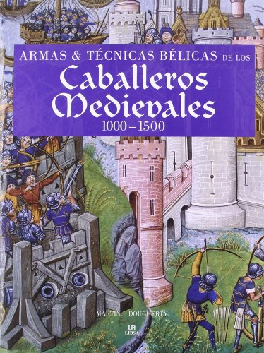 9788466219020: Armas y técnicas bélicas de los caballeros medievales 1000-1500 / Weapons & Fighting Techniques of the Medieval Warrior 1000-1500AD (Spanish Edition)