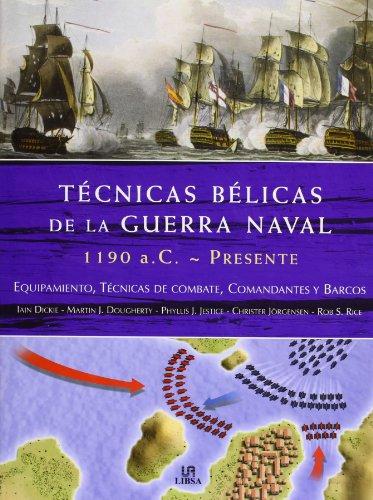 9788466220057: Técnicas Bélicas de la Guerra Naval 1190 a.c.-Presente: Equipamiento, Técnicas de Combate, Comandantes y Barcos