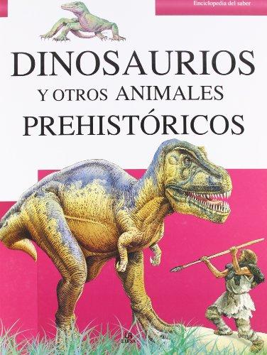 9788466220309: Dinosaurios y Otros Animales Prehistóricos (Enciclopedia del Saber)