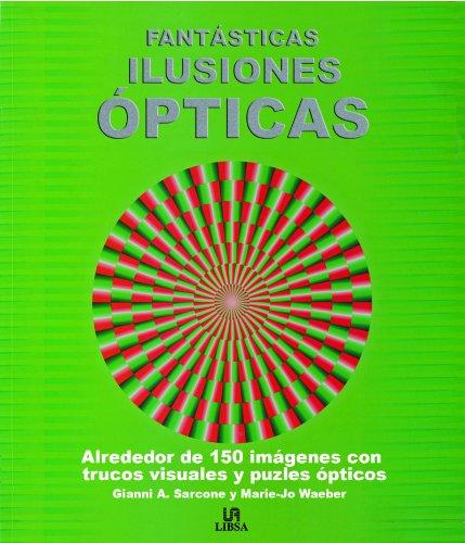 Fatasticas ilusiones opticas / Fantastic optical illusions: Alrededor De 150 Imagenes Con ...