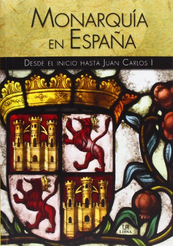 9788466227803: Monarquía en España / Monarchy in Spain: Desde El Inicio Hasta Juan Carlos I / from the Beginning to Juan Carlos 1st (Spanish Edition)